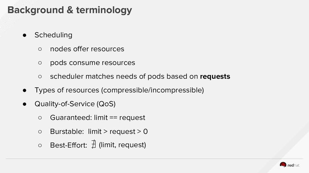 Background & terminology ● Scheduling ○ nodes o...