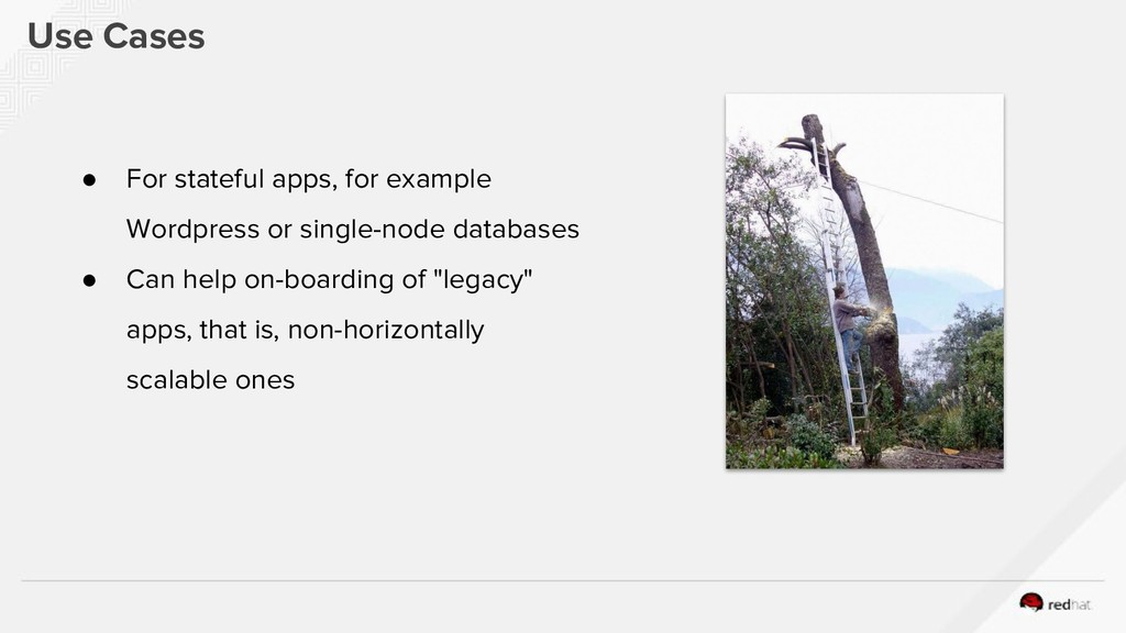 Use Cases ● For stateful apps, for example Word...