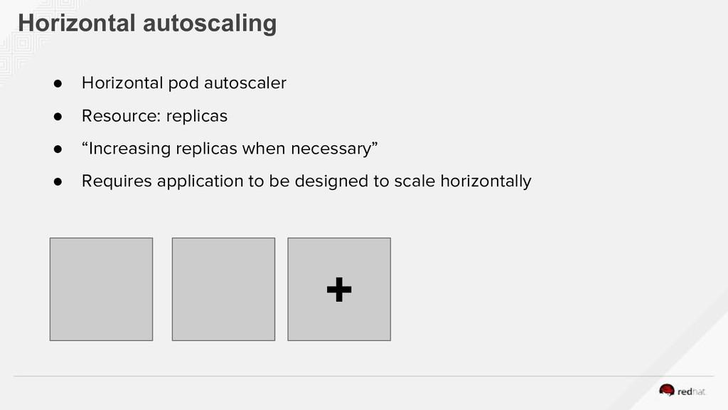 Horizontal autoscaling ● Horizontal pod autosca...