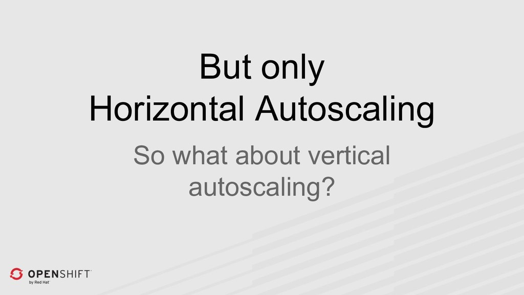 But only Horizontal Autoscaling So what about v...