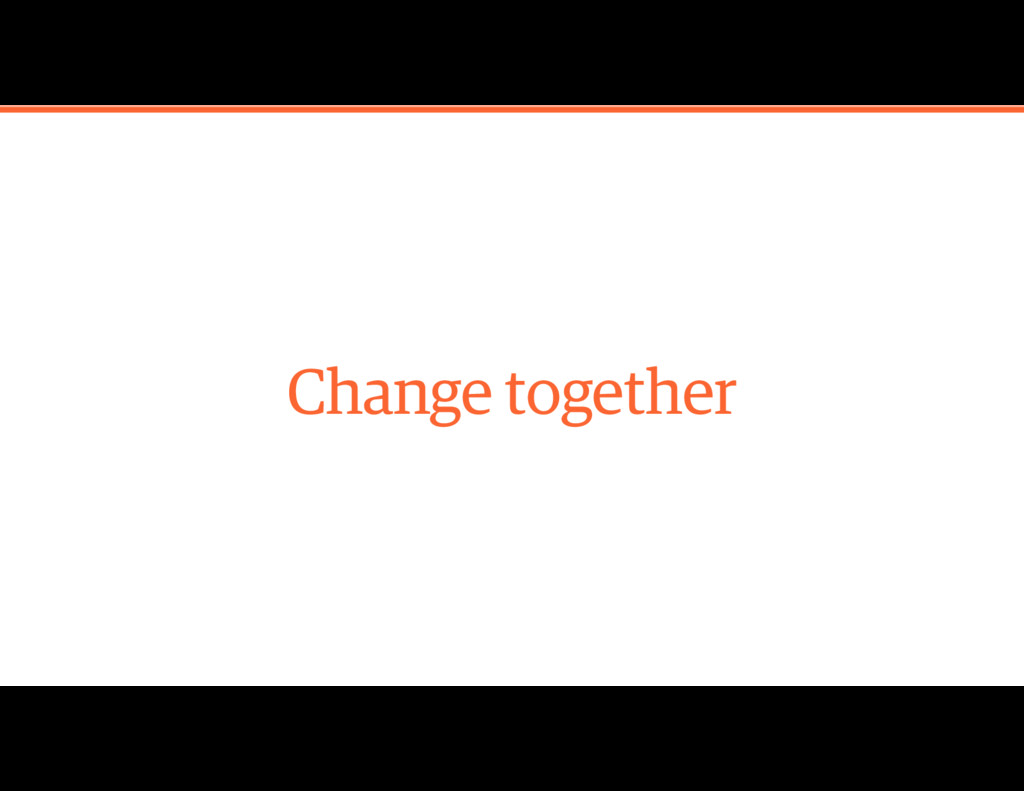 Change together