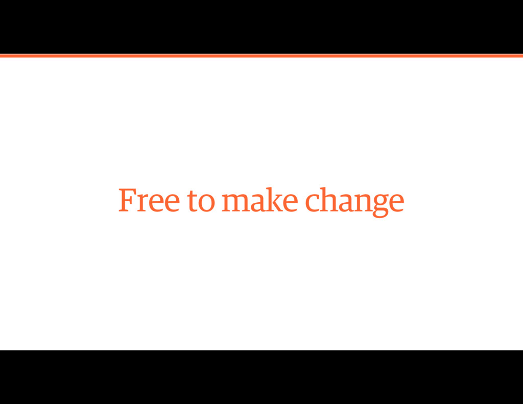 Free to make change