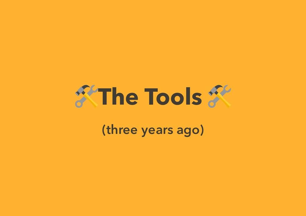 The Tools (three years ago)