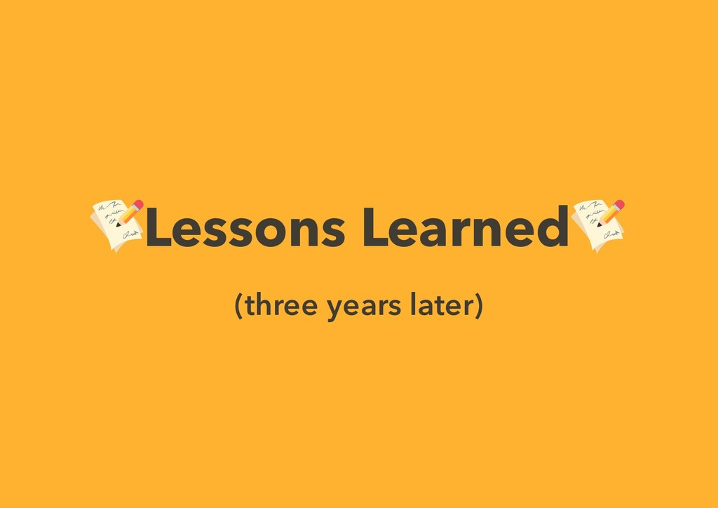 Lessons Learned (three years later)