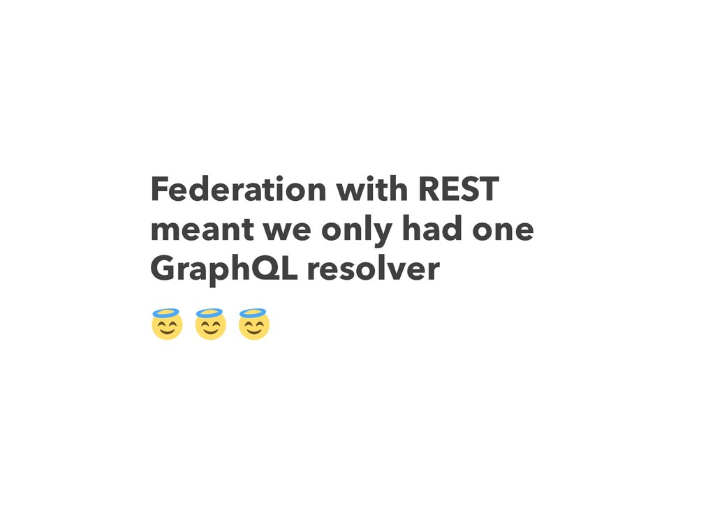 Federation with REST meant we only had one Grap...
