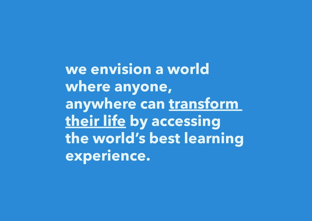 we envision a world where anyone, anywhere can ...