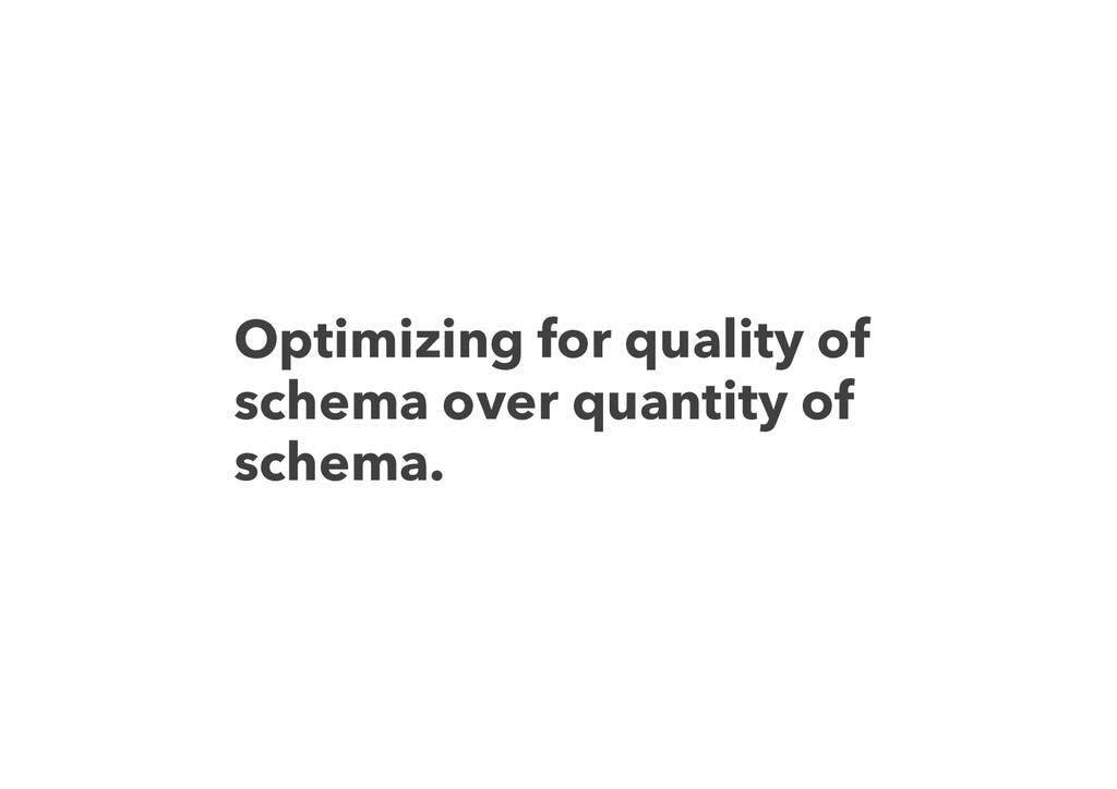 Optimizing for quality of schema over quantity ...
