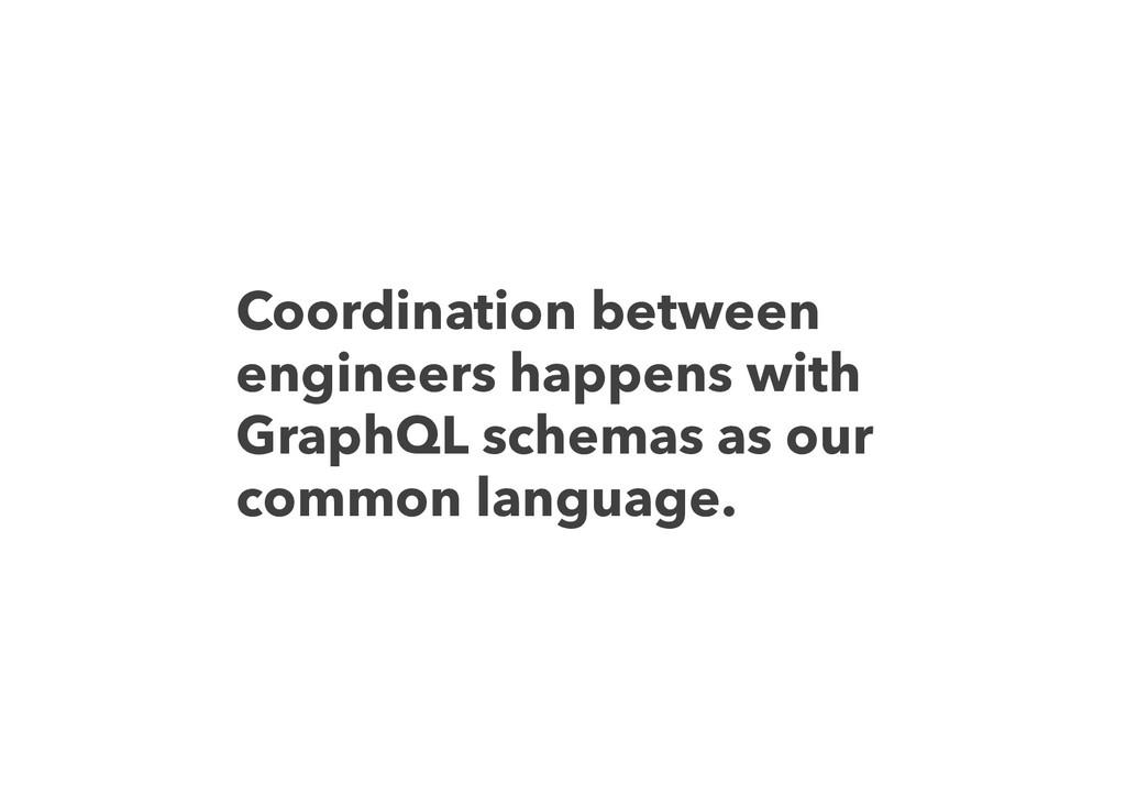 Coordination between engineers happens with Gra...