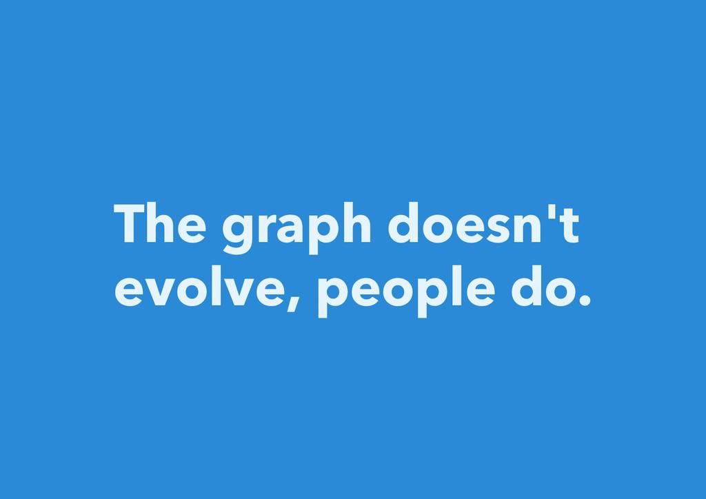 The graph doesn't evolve, people do.