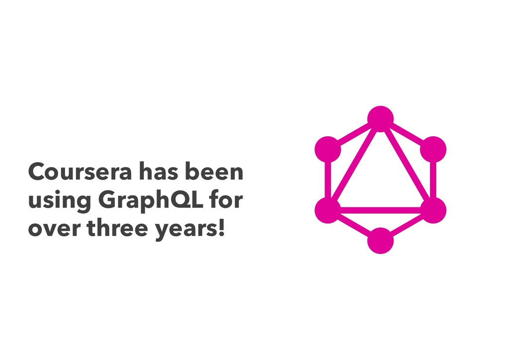 Coursera has been using GraphQL for over three ...