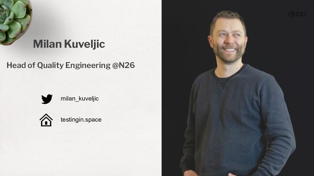 Milan Kuveljic Head of Quality Engineering @N26...