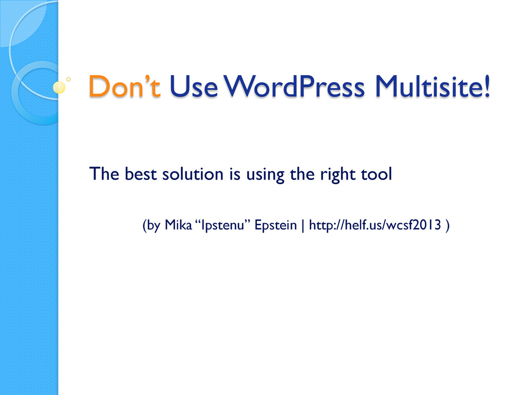 Don't Use WordPress Multisite! The best solutio...