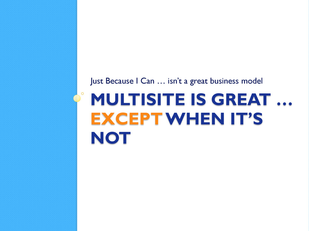 MULTISITE IS GREAT … EXCEPT WHEN IT'S NOT Just ...