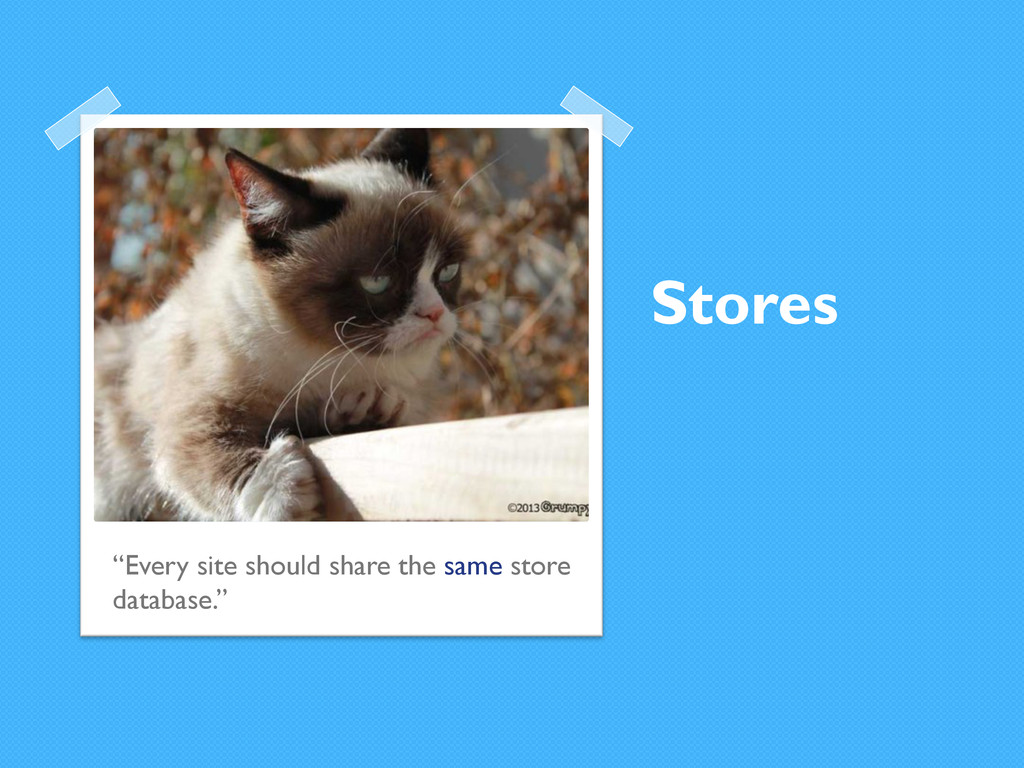 """Stores """"Every site should share the same store ..."""