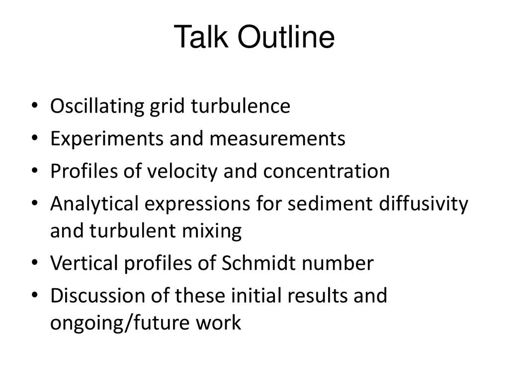 Talk Outline • Oscillating grid turbulence • Ex...