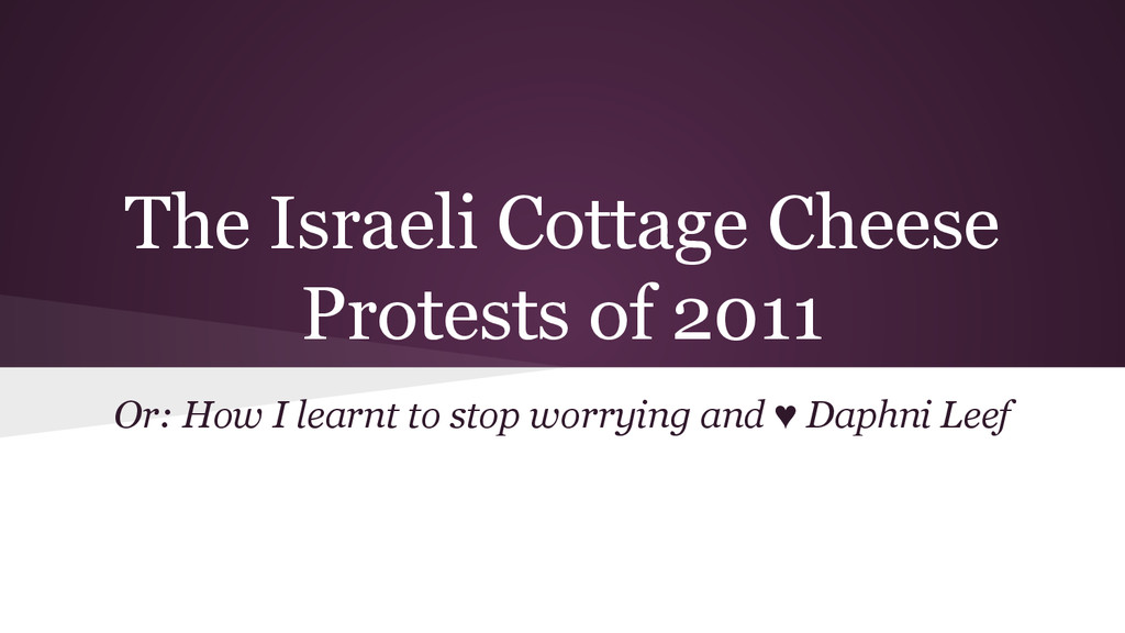 The Israeli Cottage Cheese Protests of 2011 Or:...