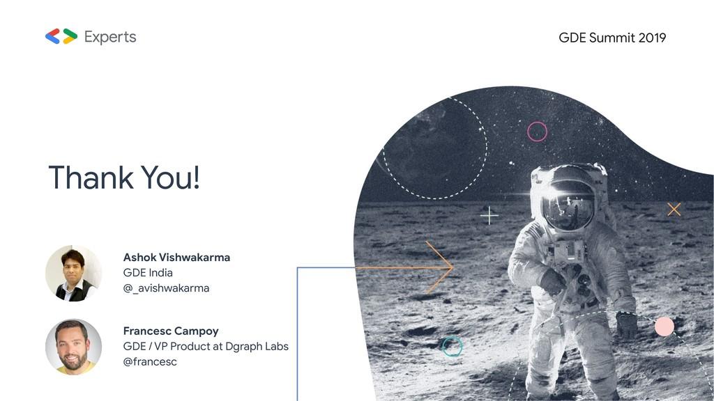 Thank You! GDE Summit 2019 Ashok Vishwakarma GD...
