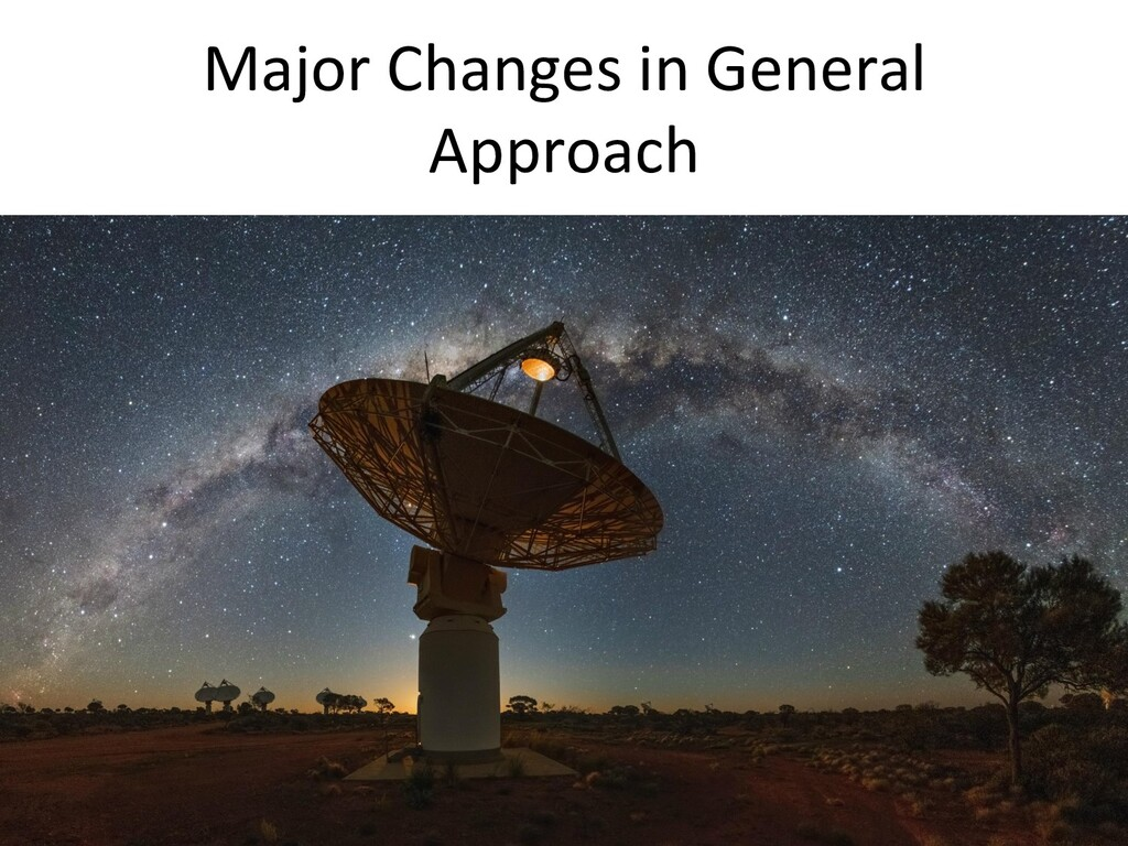 Major Changes in General Approach