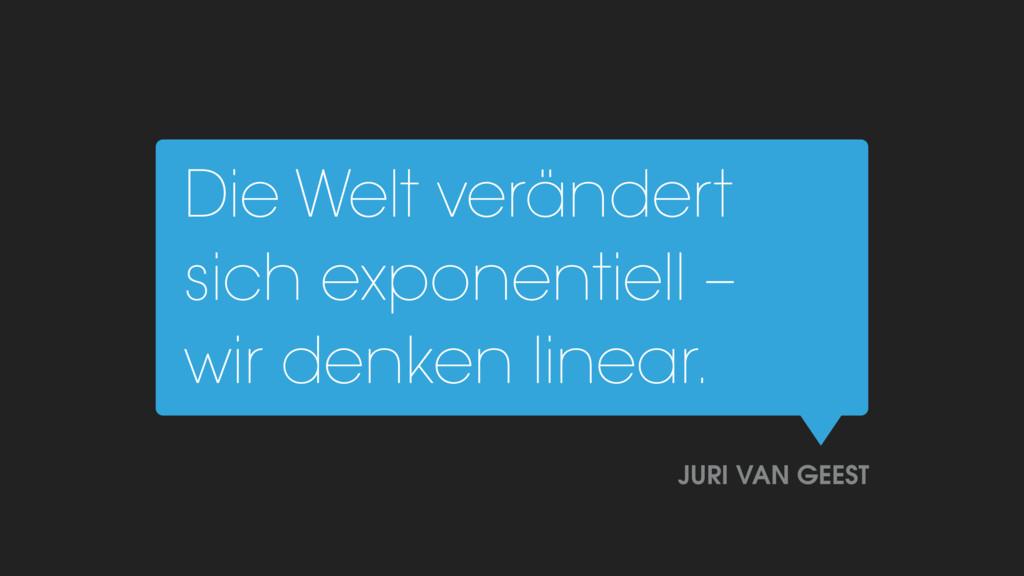 Die Welt verändert sich exponentiell –  wir de...
