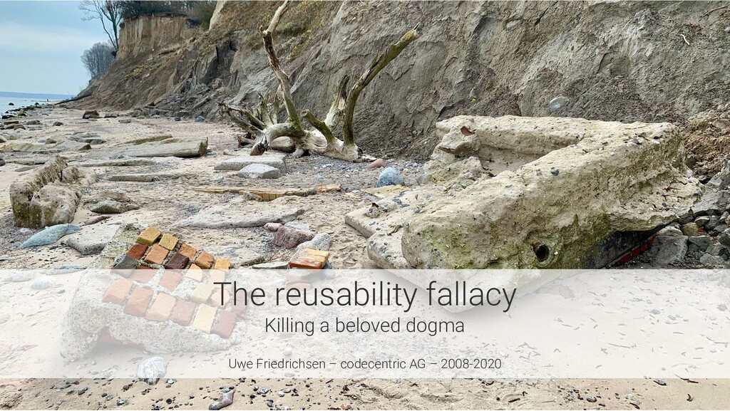 The reusability fallacy Killing a beloved dogma...