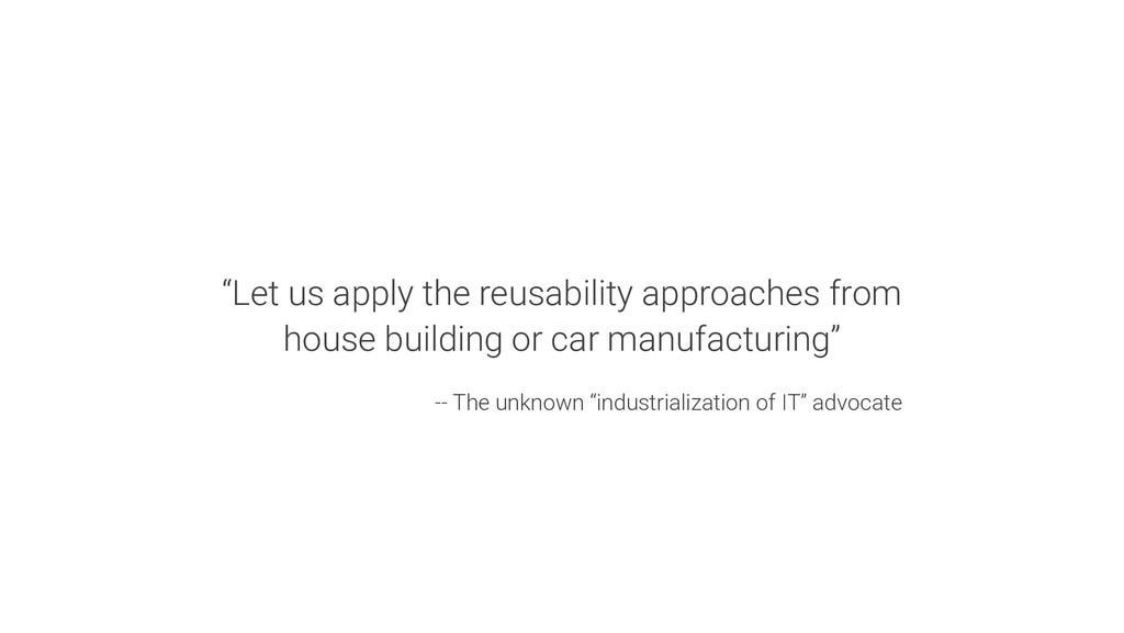 """""""Let us apply the reusability approaches from h..."""
