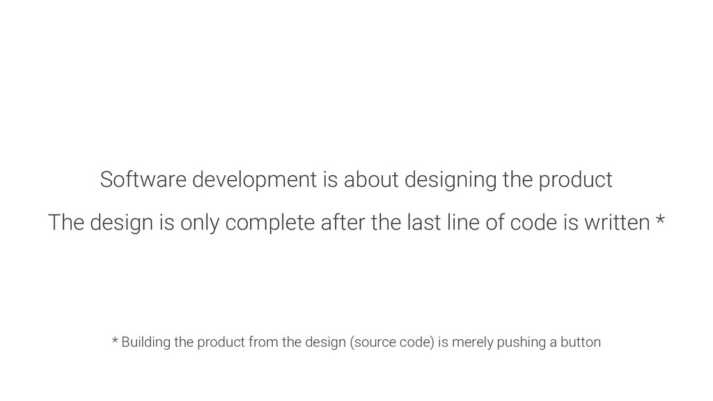Software development is about designing the pro...