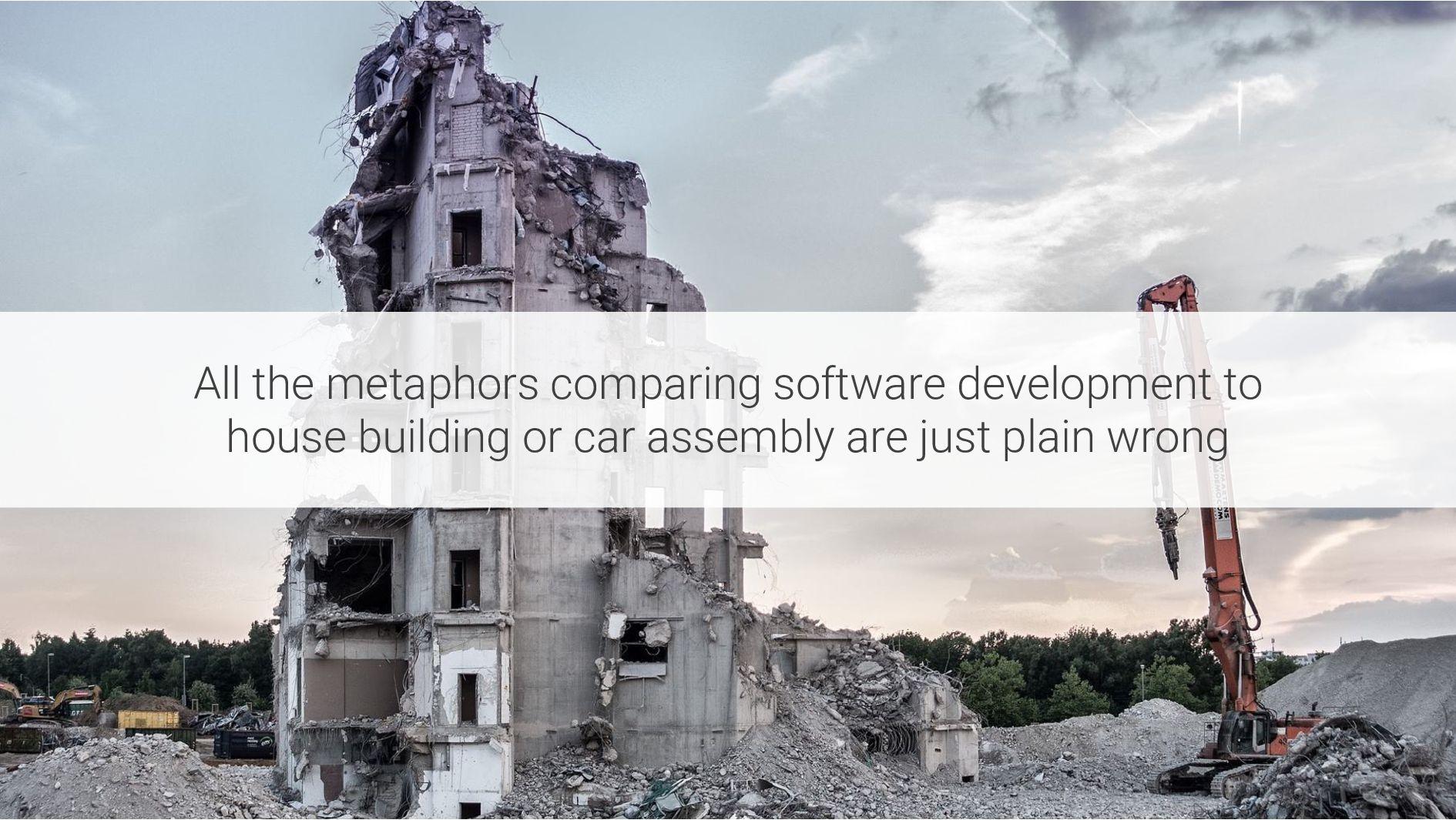 All the metaphors comparing software developmen...