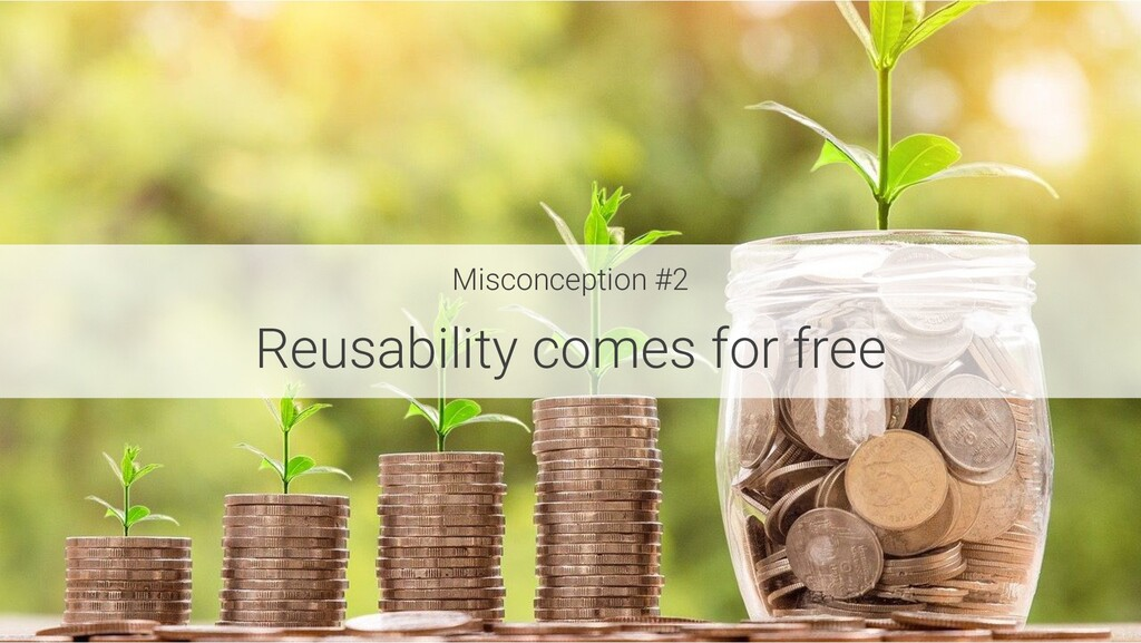 Misconception #2 Reusability comes for free