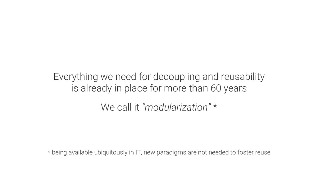 Everything we need for decoupling and reusabili...