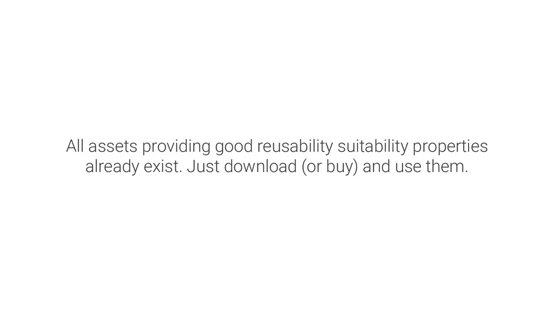 All assets providing good reusability suitabili...