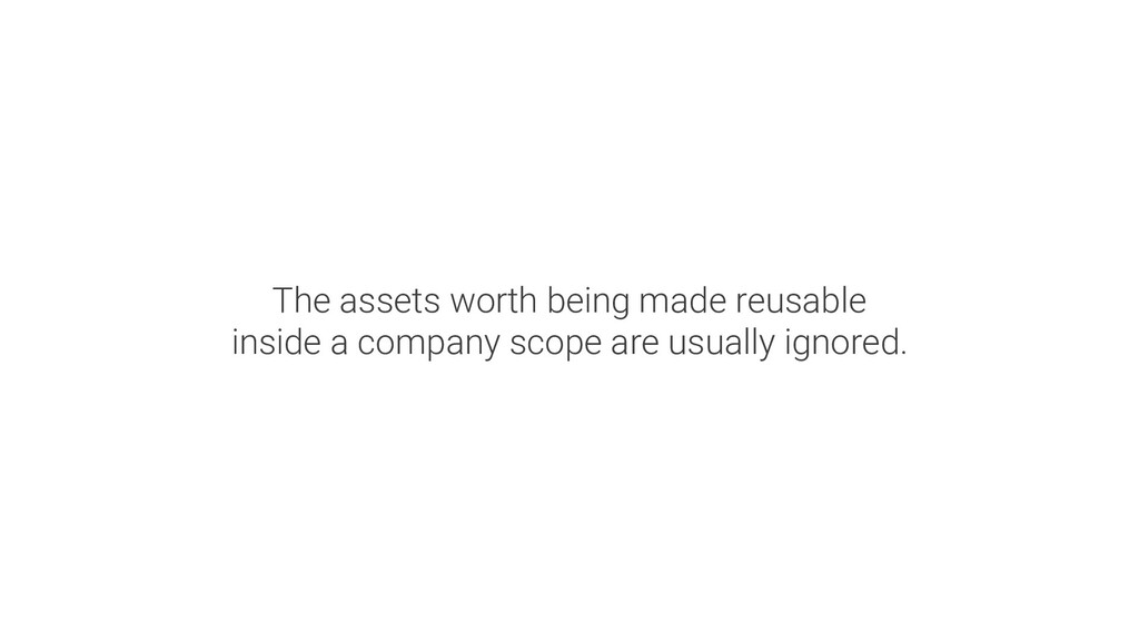 The assets worth being made reusable inside a c...