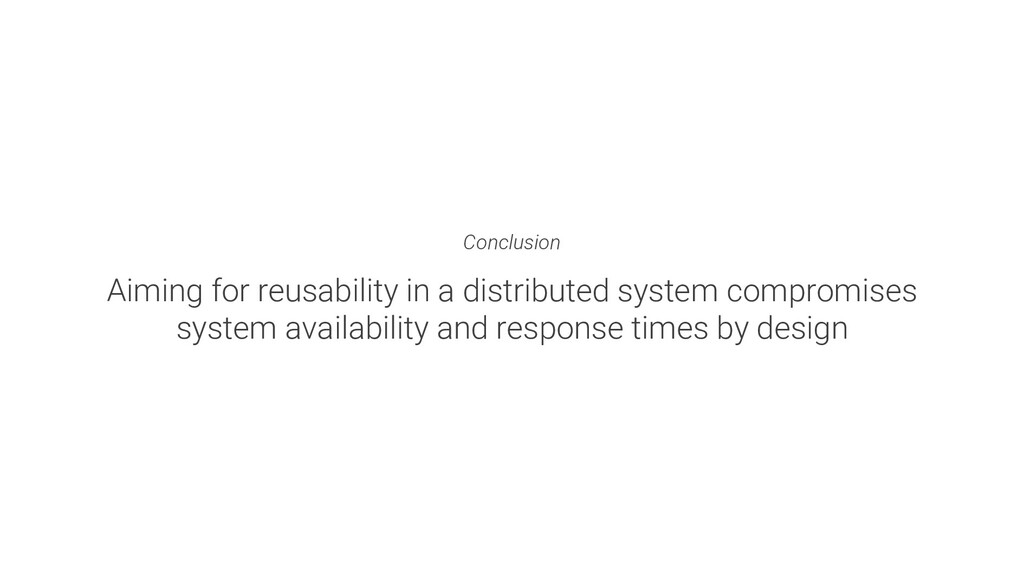 Conclusion Aiming for reusability in a distribu...