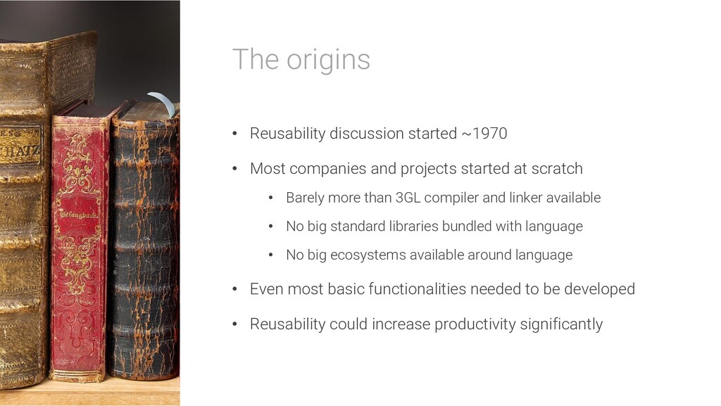 The origins • Reusability discussion started ~1...