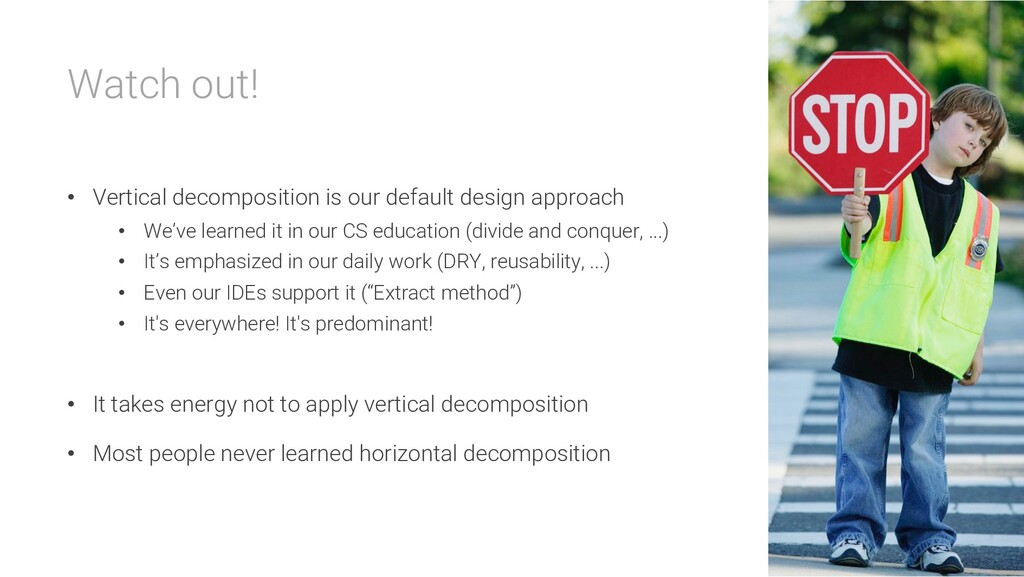 Watch out! • Vertical decomposition is our defa...