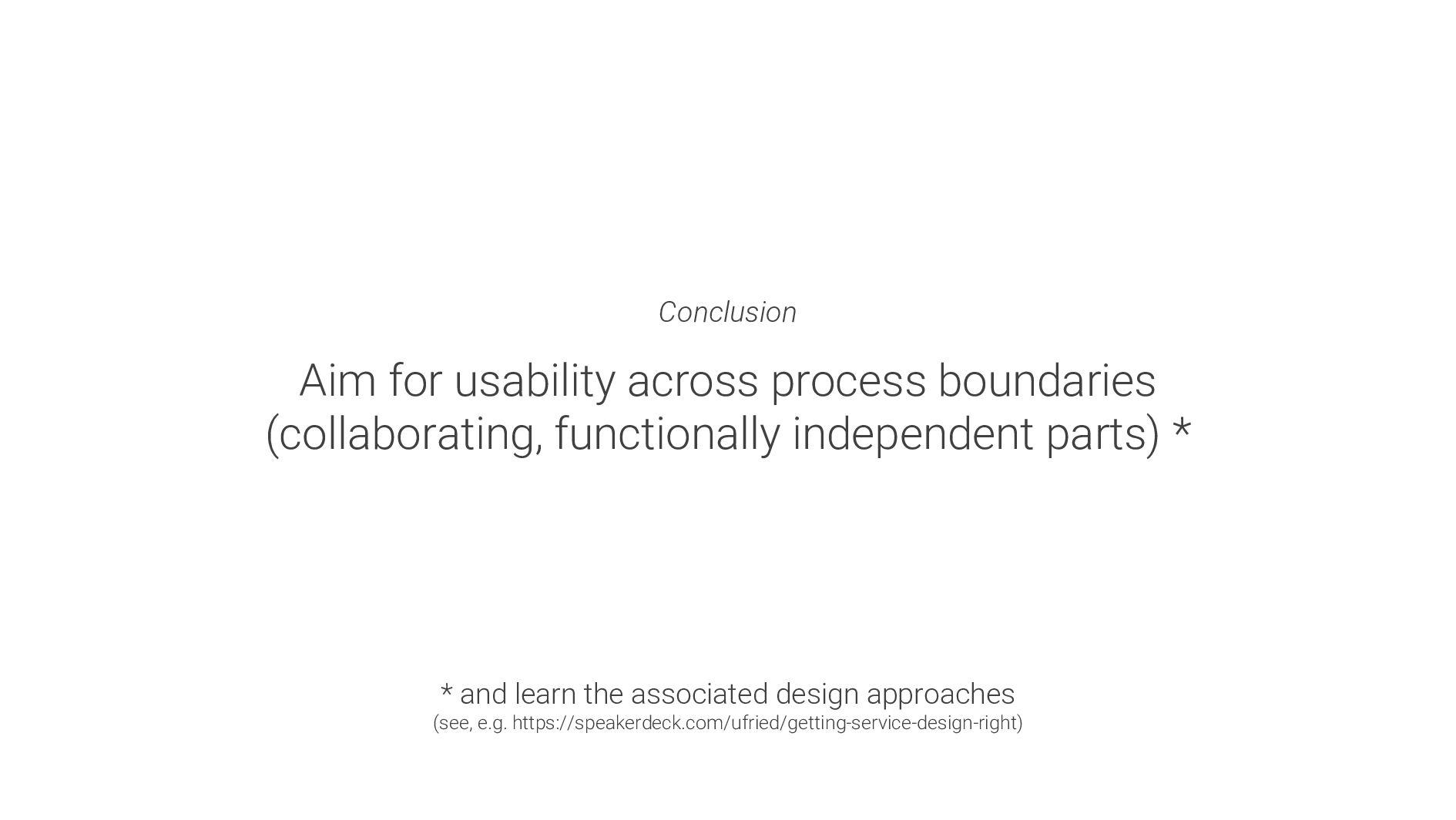 Conclusion Aim for usability across process bou...