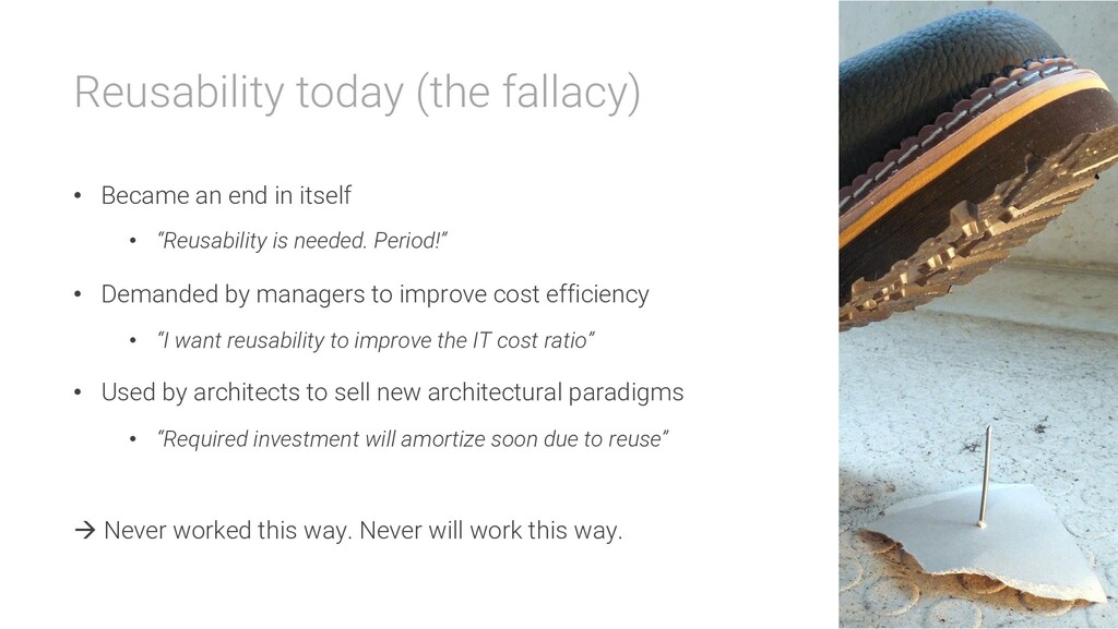 Reusability today (the fallacy) • Became an end...