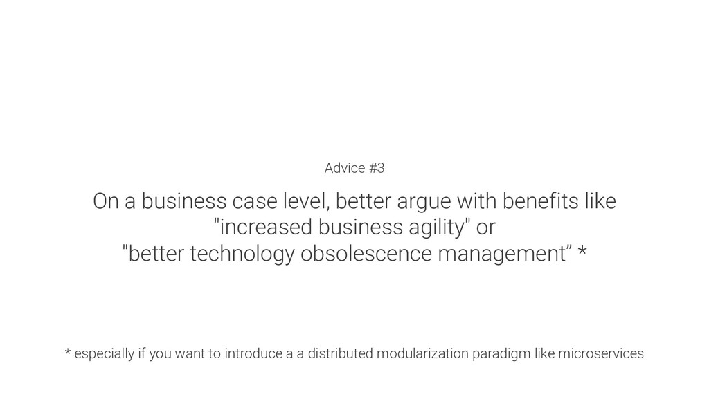 Advice #3 On a business case level, better argu...