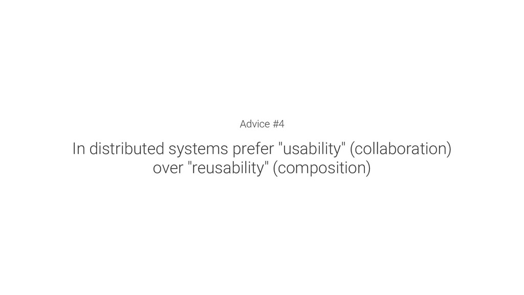 """Advice #4 In distributed systems prefer """"usabil..."""