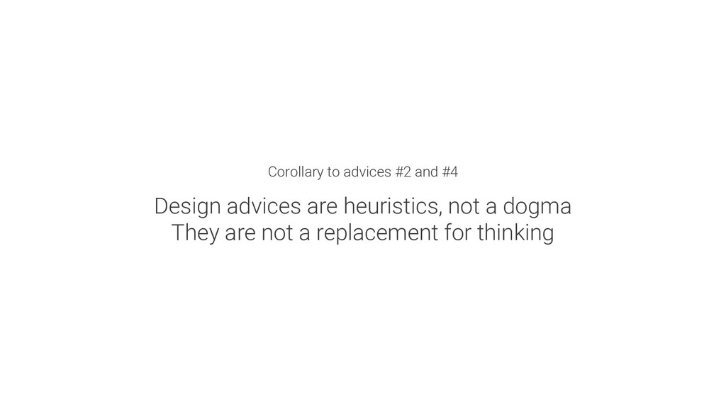 Corollary to advices #2 and #4 Design advices a...