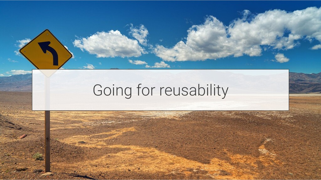 Going for reusability