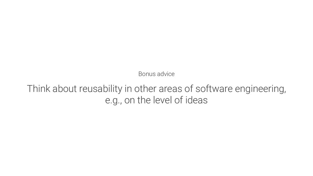 Bonus advice Think about reusability in other a...