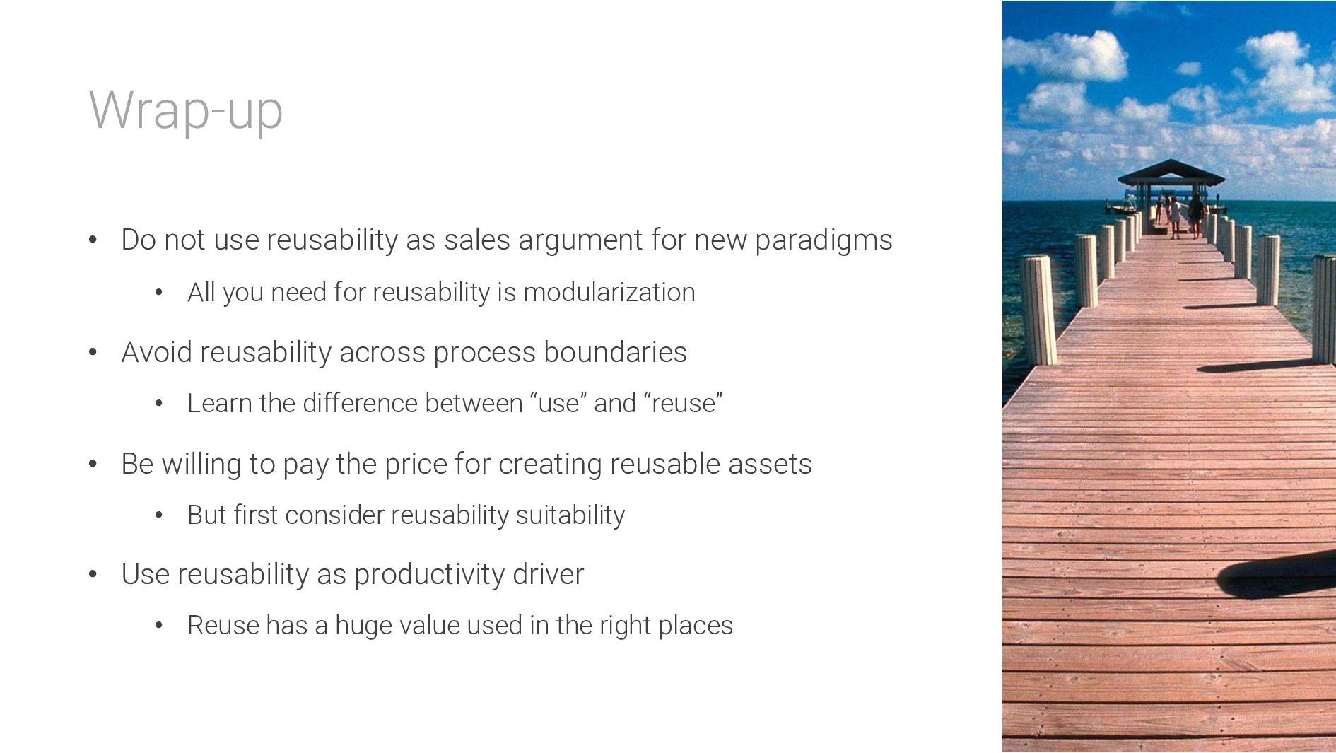 Wrap-up • Do not use reusability as sales argum...