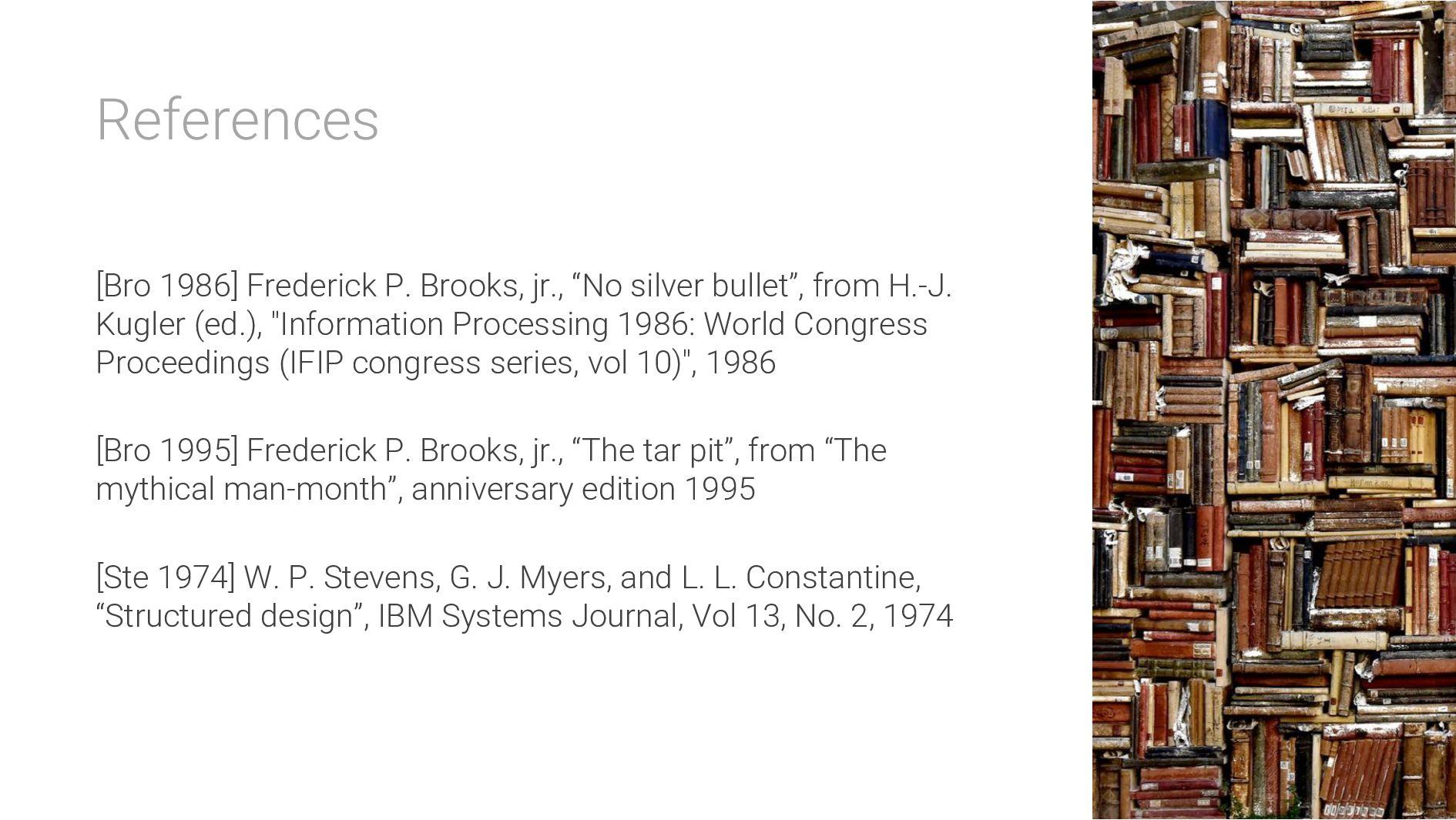 References [Bro 1986] Frederick P. Brooks, jr.,...
