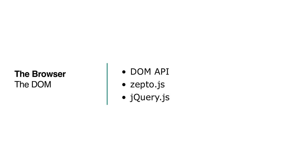• DOM API • zepto.js • jQuery.js The Browser Th...