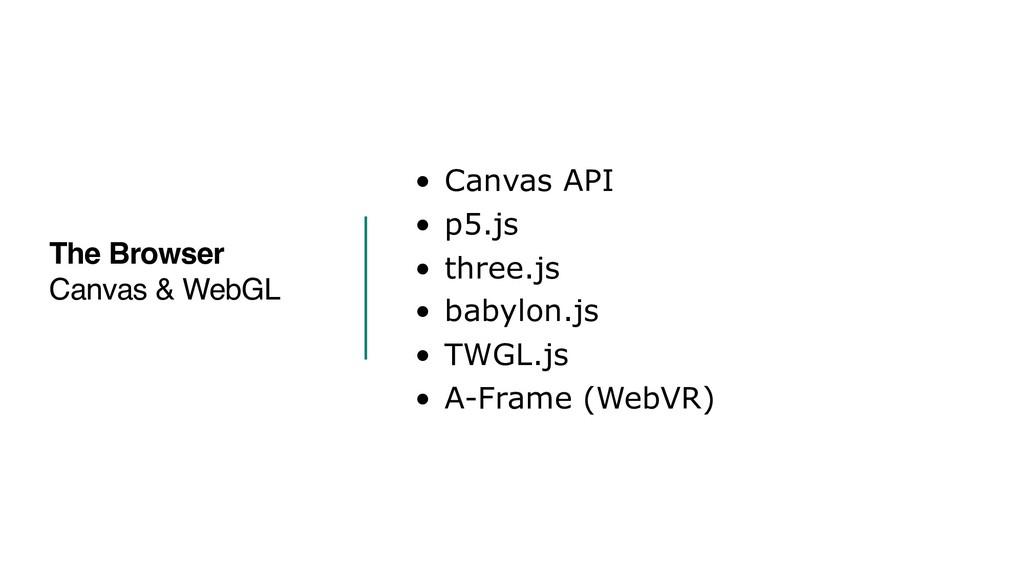 • Canvas API • p5.js • three.js • babylon.js • ...