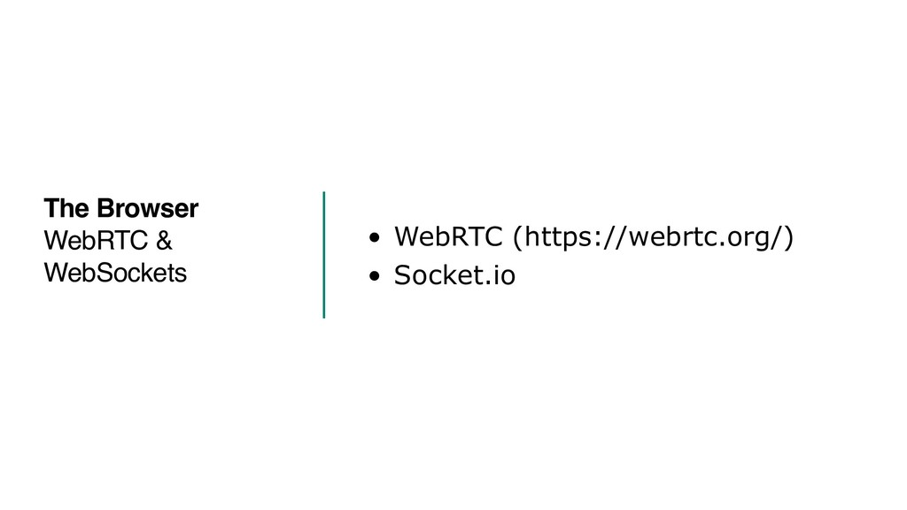 • WebRTC (https://webrtc.org/) • Socket.io The ...