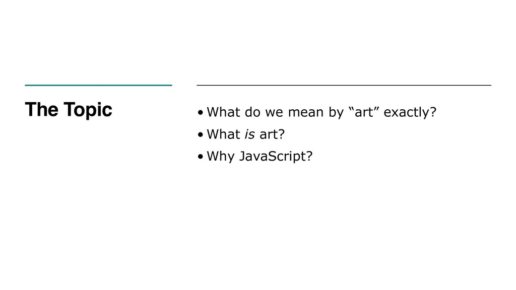 "The Topic • What do we mean by ""art"" exactly? •..."