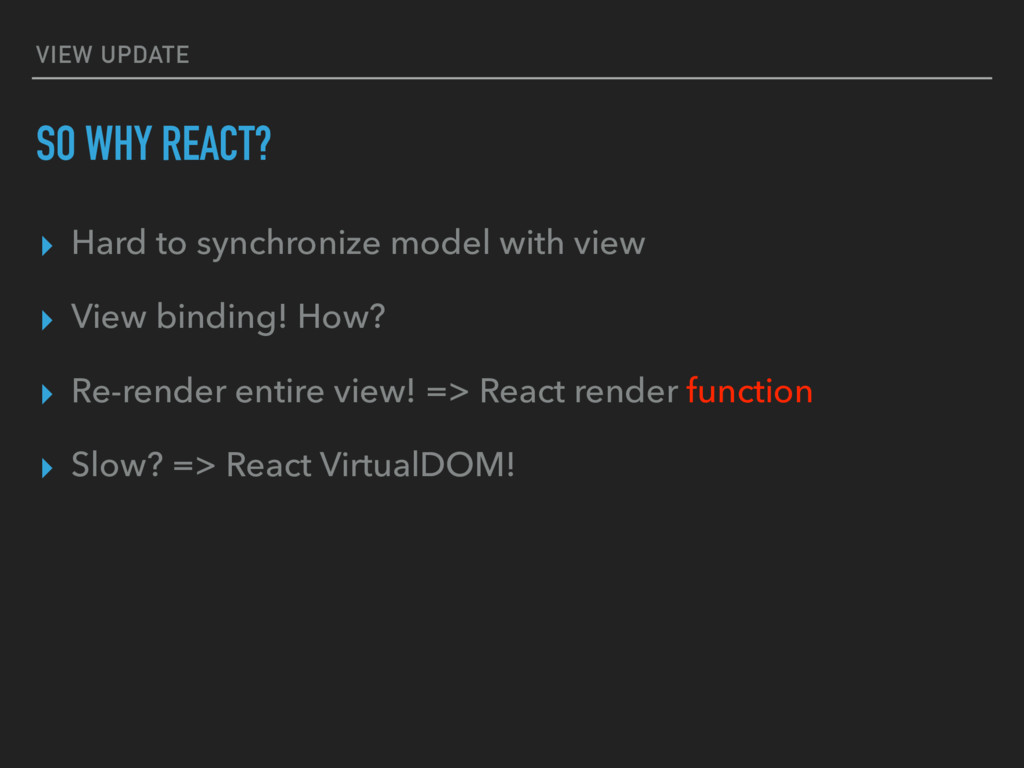 VIEW UPDATE SO WHY REACT? ▸ Hard to synchronize...