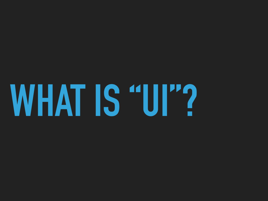 "WHAT IS ""UI""?"