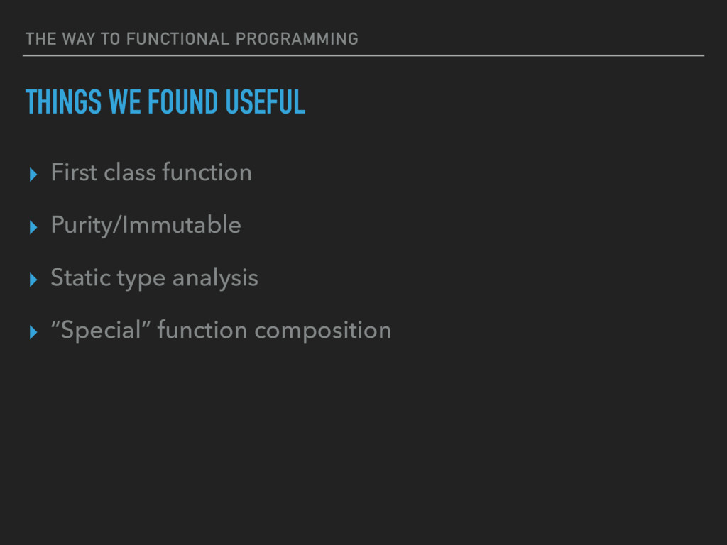 THE WAY TO FUNCTIONAL PROGRAMMING THINGS WE FOU...